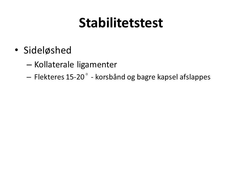 Stabilitetstest Sideløshed – Kollaterale ligamenter – Flekteres 15-20 ⁰ - korsbånd og bagre kapsel afslappes