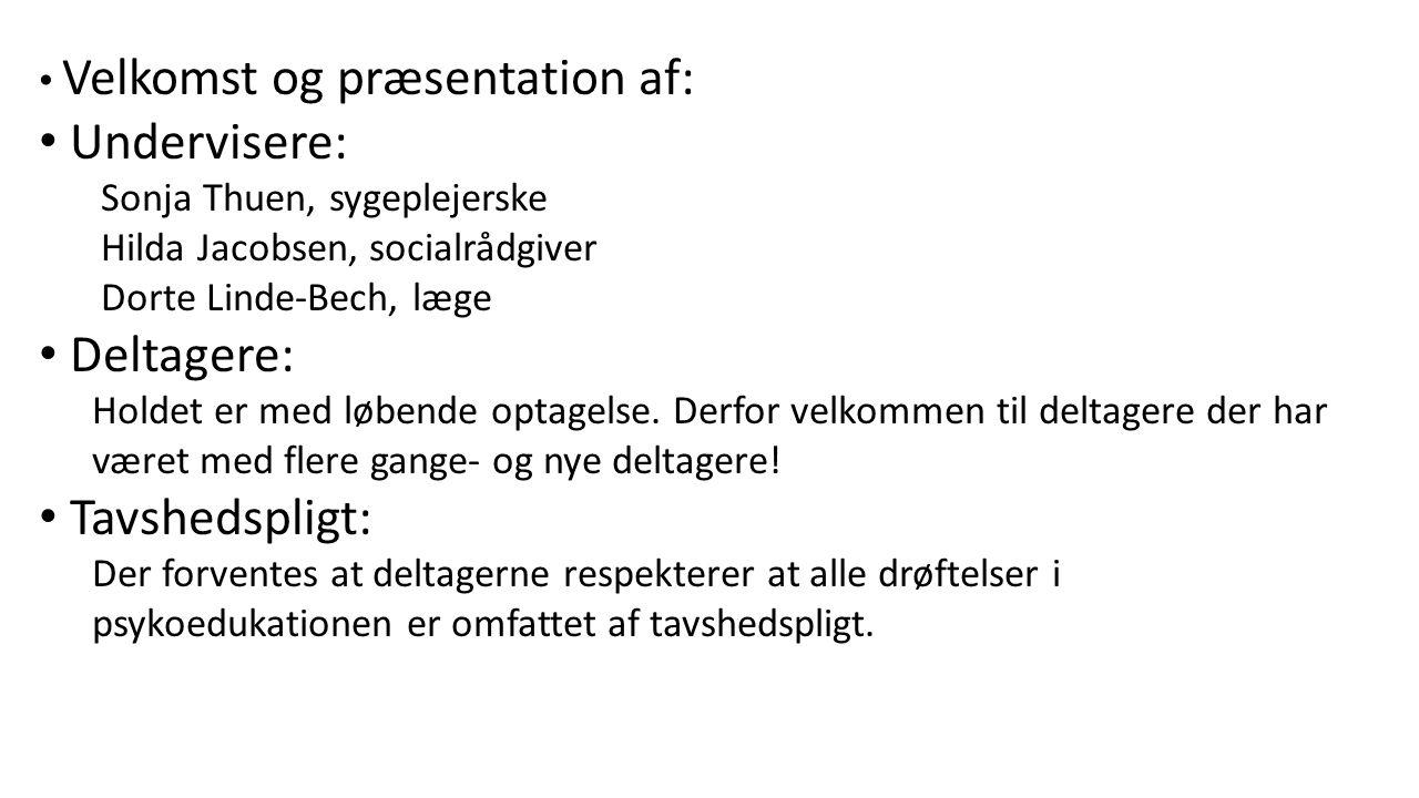 Velkomst og præsentation af: Undervisere: Sonja Thuen, sygeplejerske Hilda Jacobsen, socialrådgiver Dorte Linde-Bech, læge Deltagere: Holdet er med løbende optagelse.