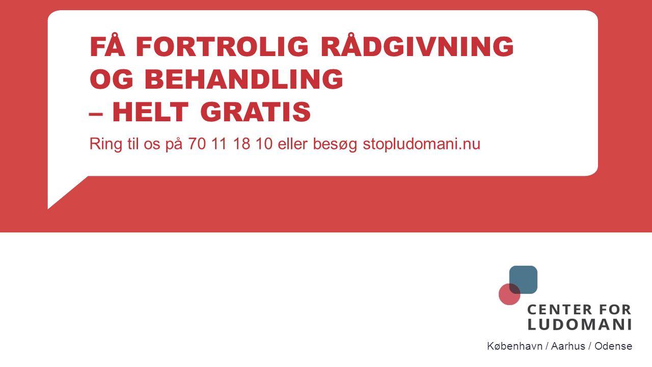 København / Aarhus / Odense FÅ FORTROLIG RÅDGIVNING OG BEHANDLING – HELT GRATIS Ring til os på 70 11 18 10 eller besøg stopludomani.nu