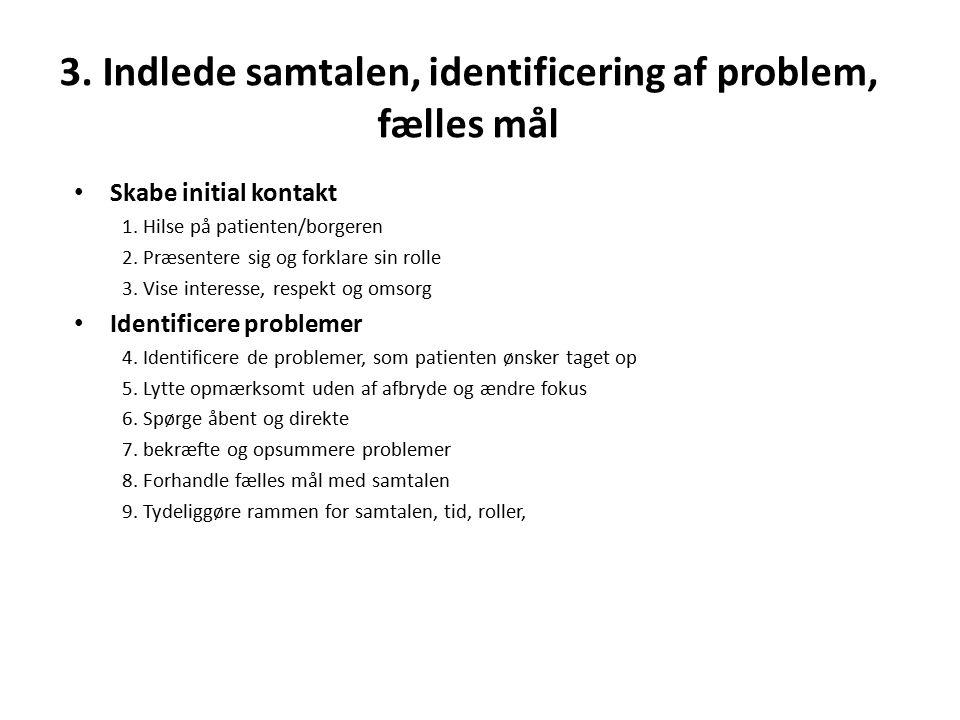 3. Indlede samtalen, identificering af problem, fælles mål Skabe initial kontakt 1.