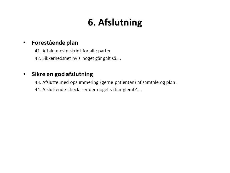 6. Afslutning Forestående plan 41. Aftale næste skridt for alle parter 42.