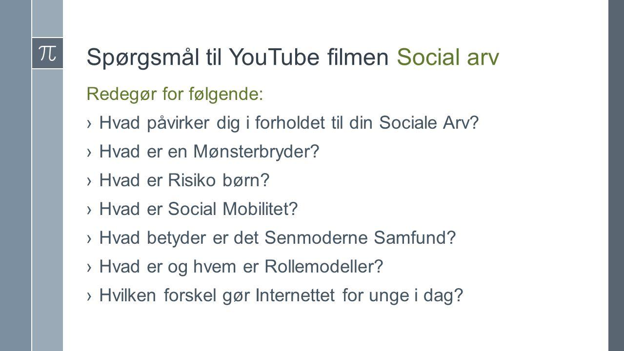 Spørgsmål til YouTube filmen Social arv Redegør for følgende: ›Hvad påvirker dig i forholdet til din Sociale Arv.