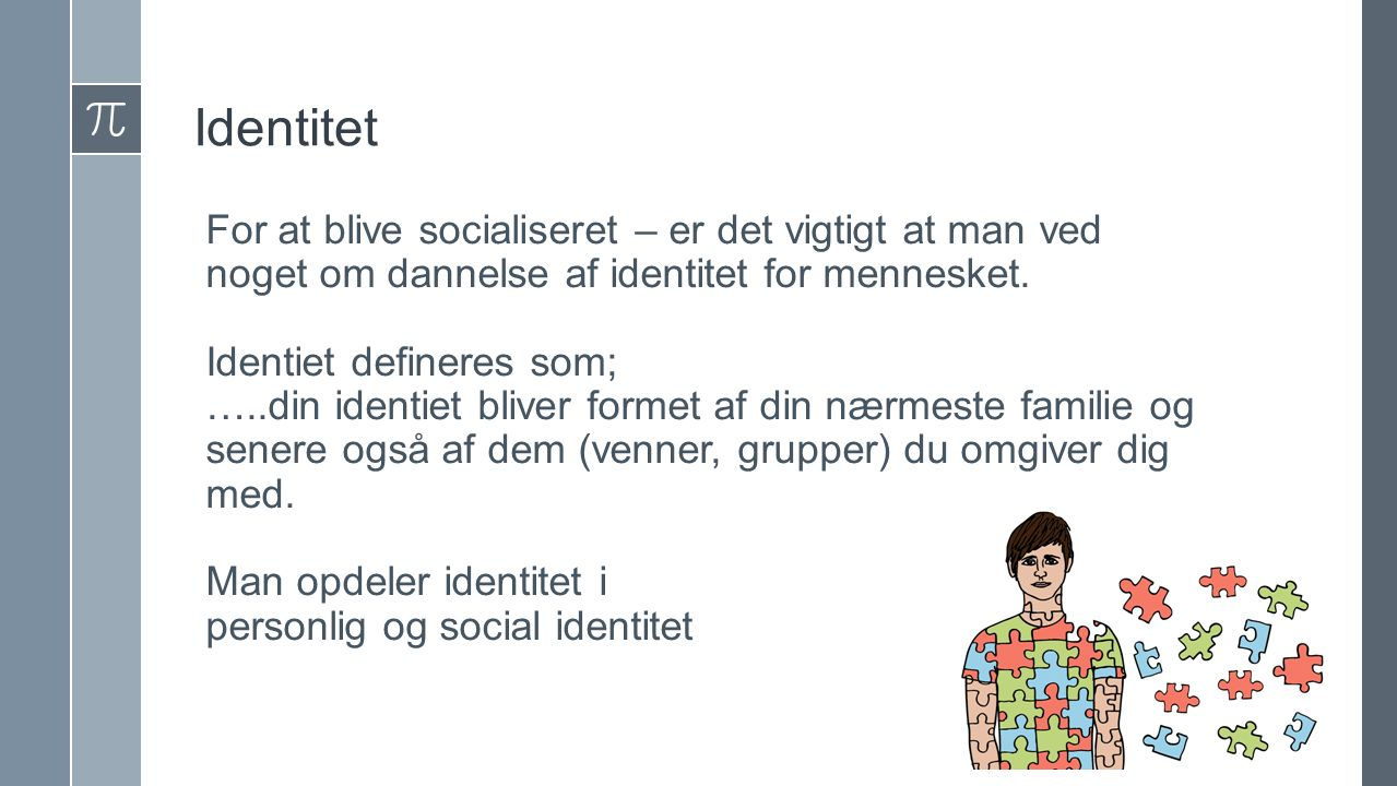 Identitet For at blive socialiseret – er det vigtigt at man ved noget om dannelse af identitet for mennesket.