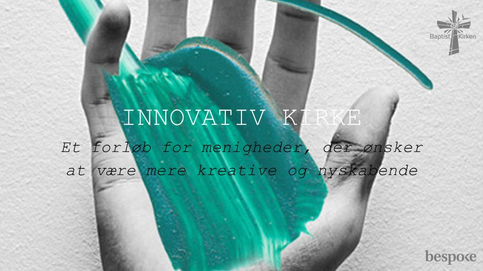 INNOVATIV KIRKE Et forløb for menigheder, der ønsker at være mere kreative og nyskabende