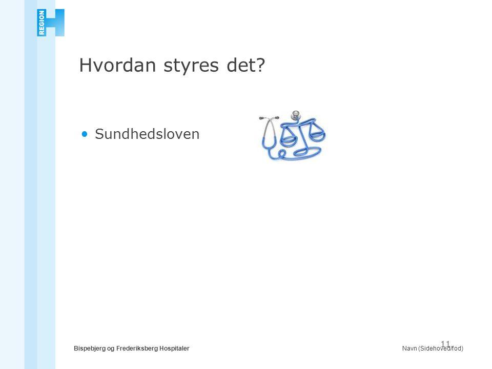 Navn (Sidehoved/fod)Bispebjerg og Frederiksberg Hospitaler 11 Hvordan styres det Sundhedsloven