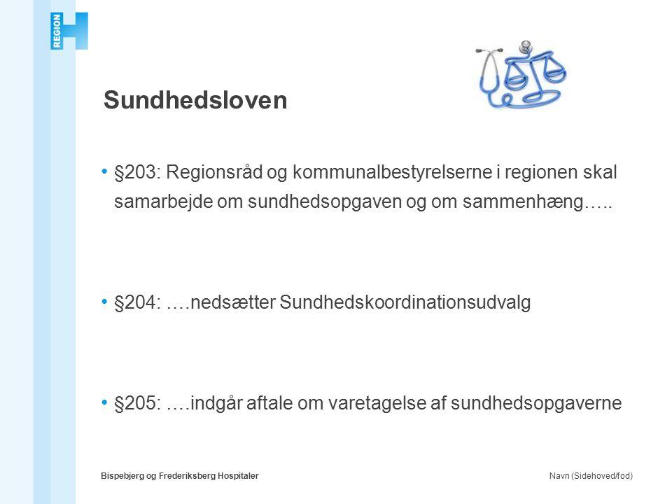 Navn (Sidehoved/fod)Bispebjerg og Frederiksberg Hospitaler Sundhedsloven §203: Regionsråd og kommunalbestyrelserne i regionen skal samarbejde om sundhedsopgaven og om sammenhæng…..