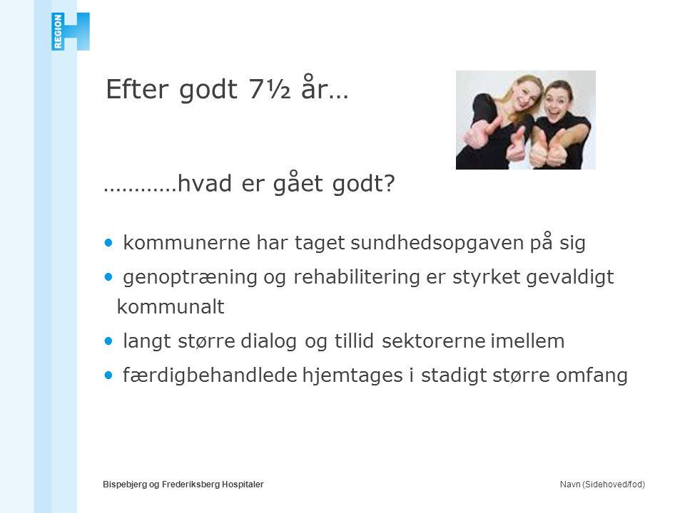 Navn (Sidehoved/fod)Bispebjerg og Frederiksberg Hospitaler Efter godt 7½ år… …………hvad er gået godt.