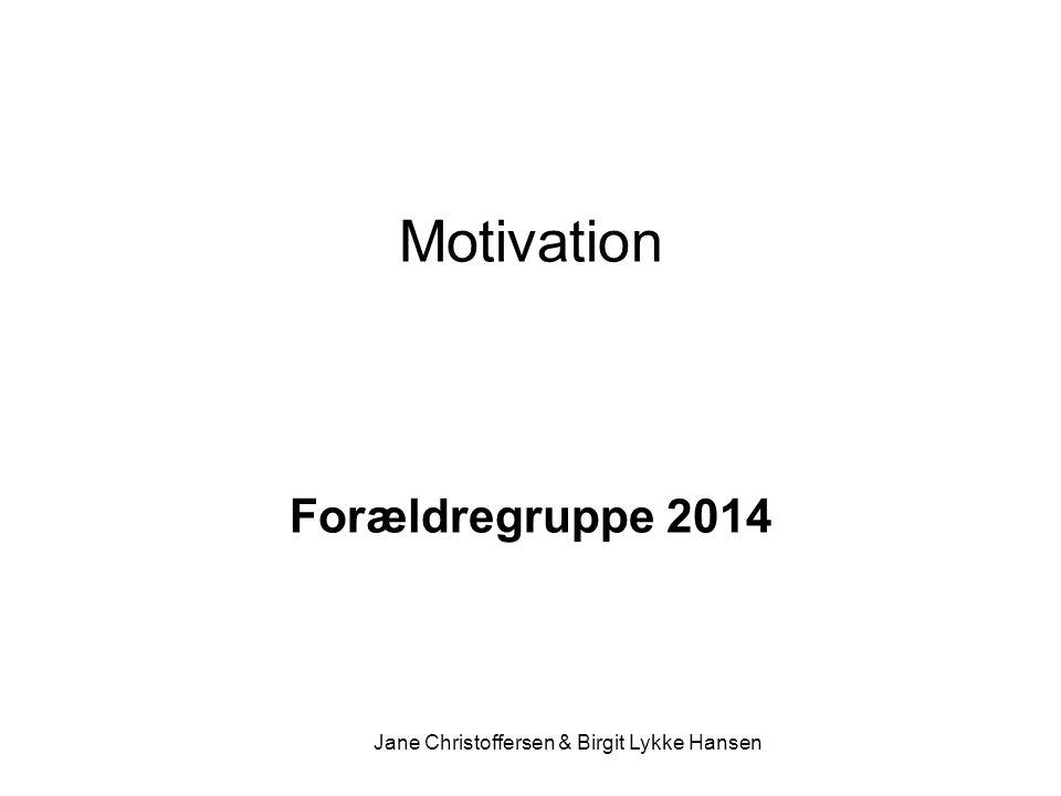Motivation Forældregruppe 2014 Jane Christoffersen & Birgit Lykke Hansen