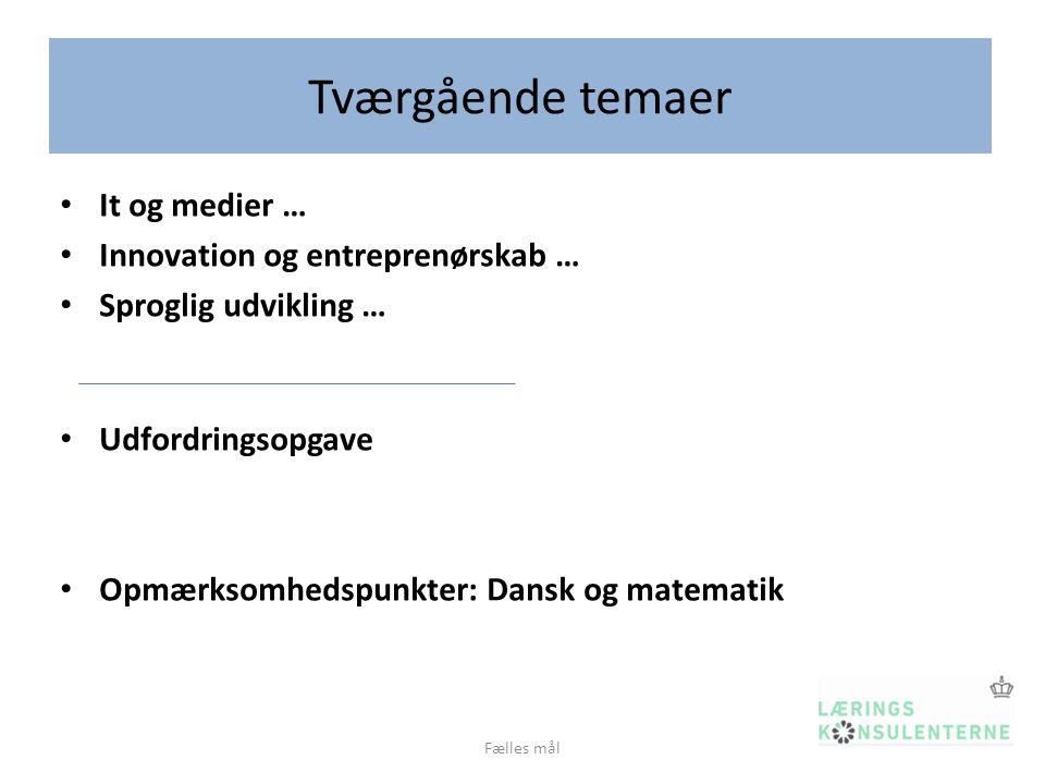 Tværgående temaer It og medier … Innovation og entreprenørskab … Sproglig udvikling … Udfordringsopgave Opmærksomhedspunkter: Dansk og matematik Fælles mål
