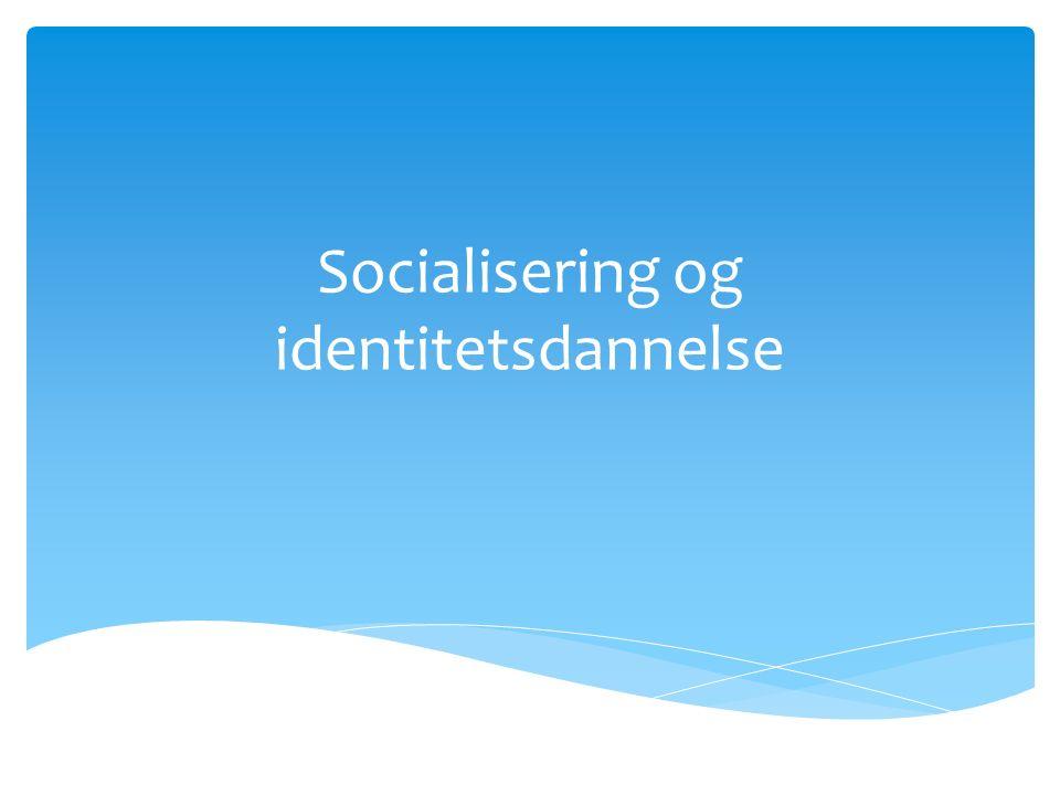 Socialisering og identitetsdannelse