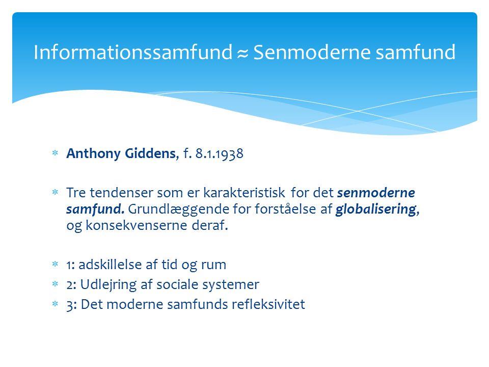  Anthony Giddens, f. 8.1.1938  Tre tendenser som er karakteristisk for det senmoderne samfund.