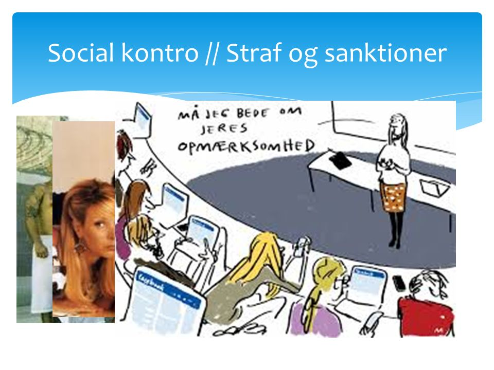  De enkelte sociale fællesskaber deres eget norm & værdisæt, som bygger på medlemmernes fælles forståelse og interaktion.