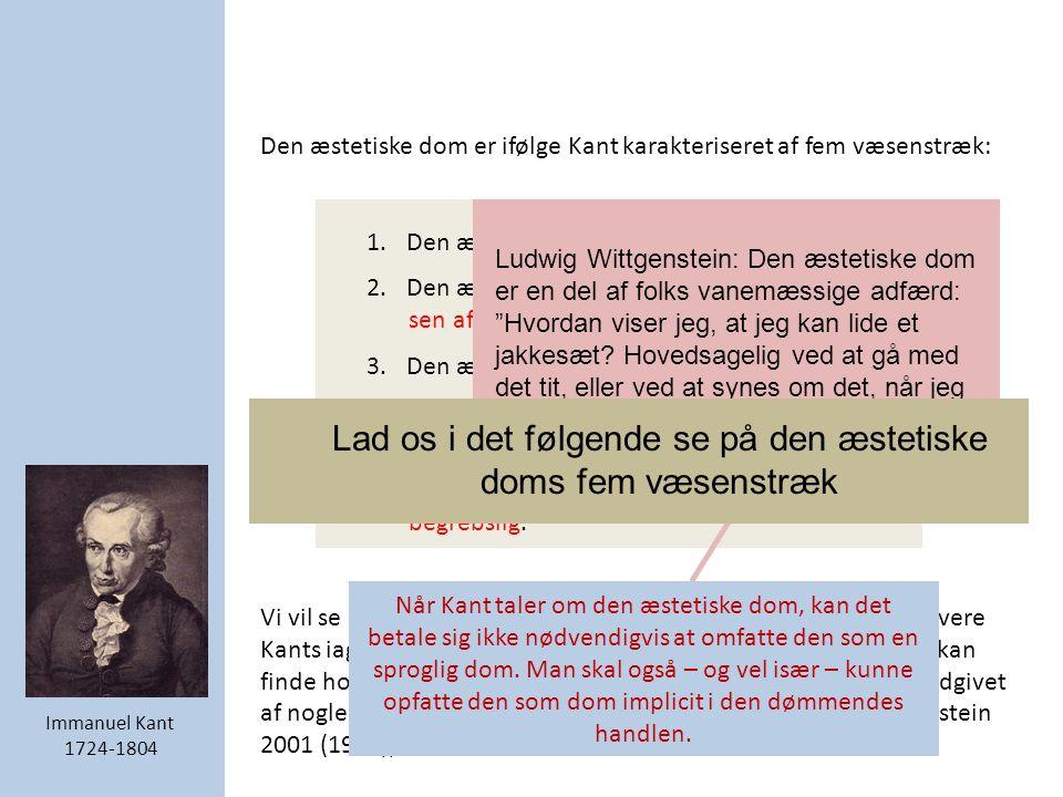 Immanuel Kant 1724-1804 Den æstetiske dom er ifølge Kant karakteriseret af fem væsenstræk: 1.Den æstetiske dom er reflekterende.
