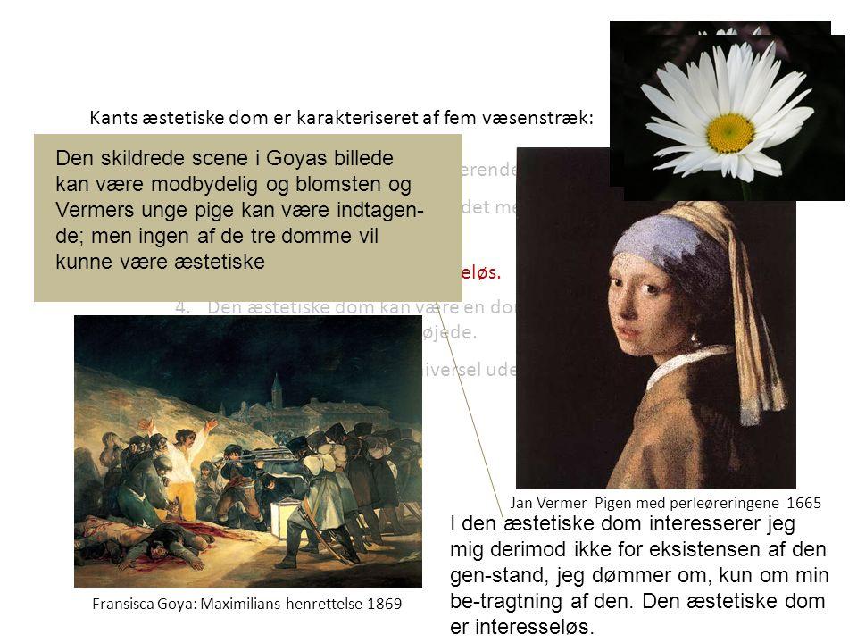 Jan Vermer Pigen med perleøreringene 1665 Fransisca Goya: Maximilians henrettelse 1869 Kants æstetiske dom er karakteriseret af fem væsenstræk: 1.Den æstetiske dom er reflekterende.