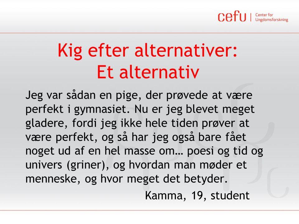 Kig efter alternativer: Et alternativ Jeg var sådan en pige, der prøvede at være perfekt i gymnasiet.