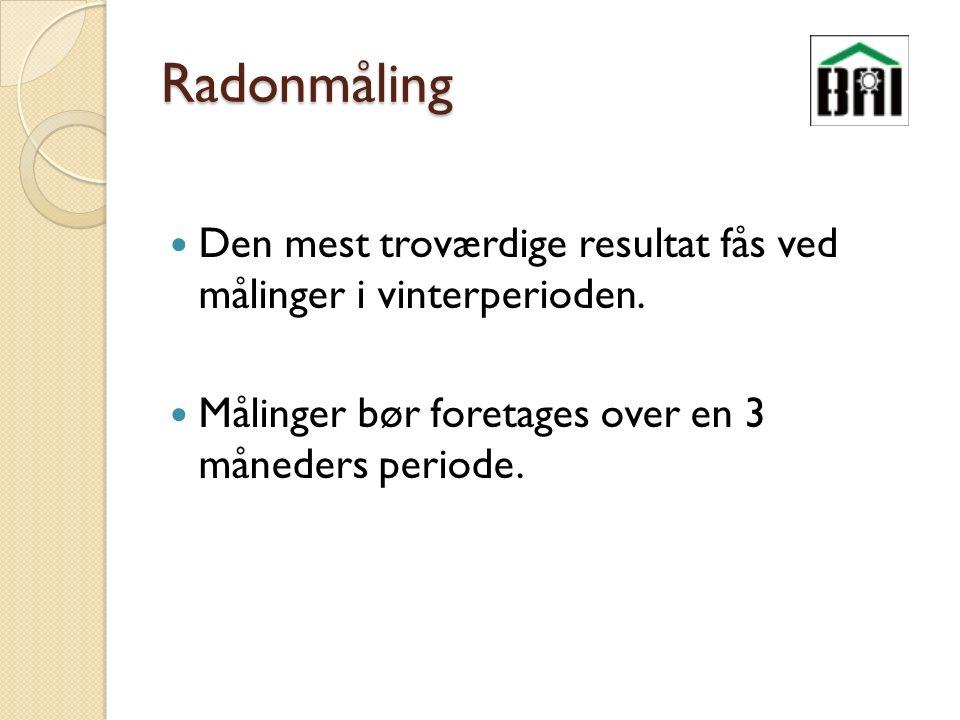 Radonmåling Den mest troværdige resultat fås ved målinger i vinterperioden.