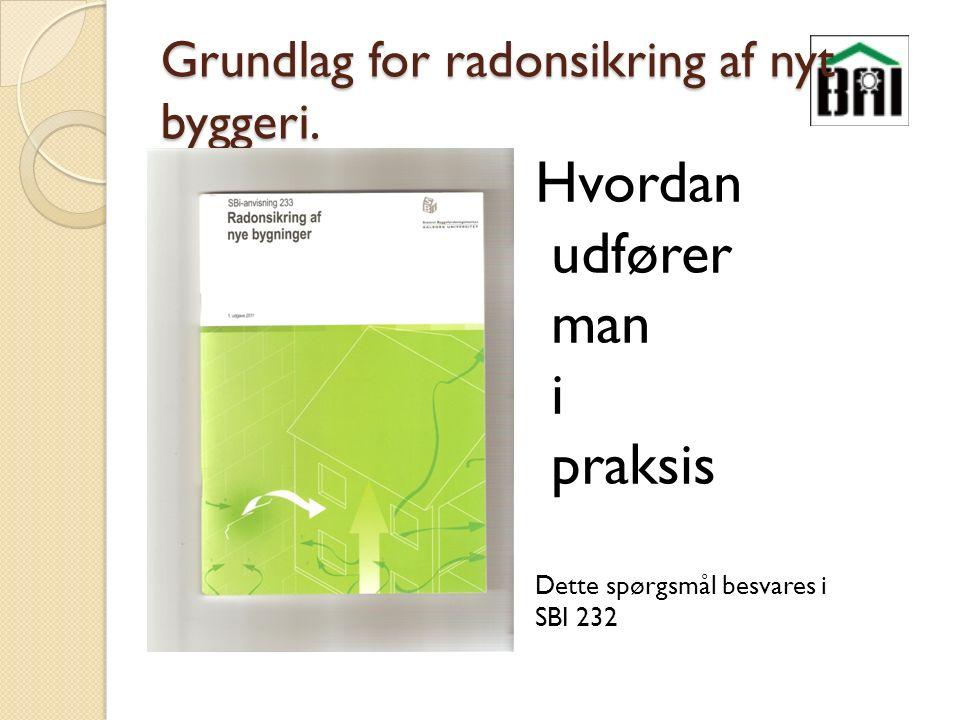 Grundlag for radonsikring af nyt byggeri.