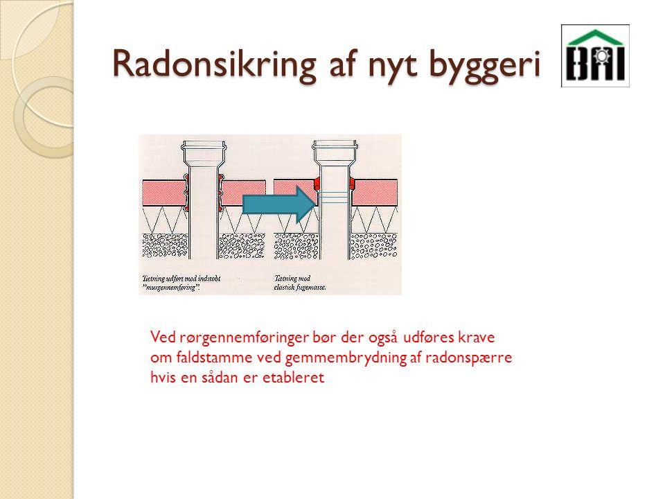 Radonsikring af nyt byggeri Ved rørgennemføringer bør der også udføres krave om faldstamme ved gemmembrydning af radonspærre hvis en sådan er etableret