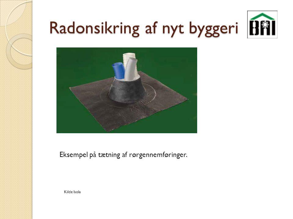 Radonsikring af nyt byggeri Kilde Isola Eksempel på tætning af rørgennemføringer.