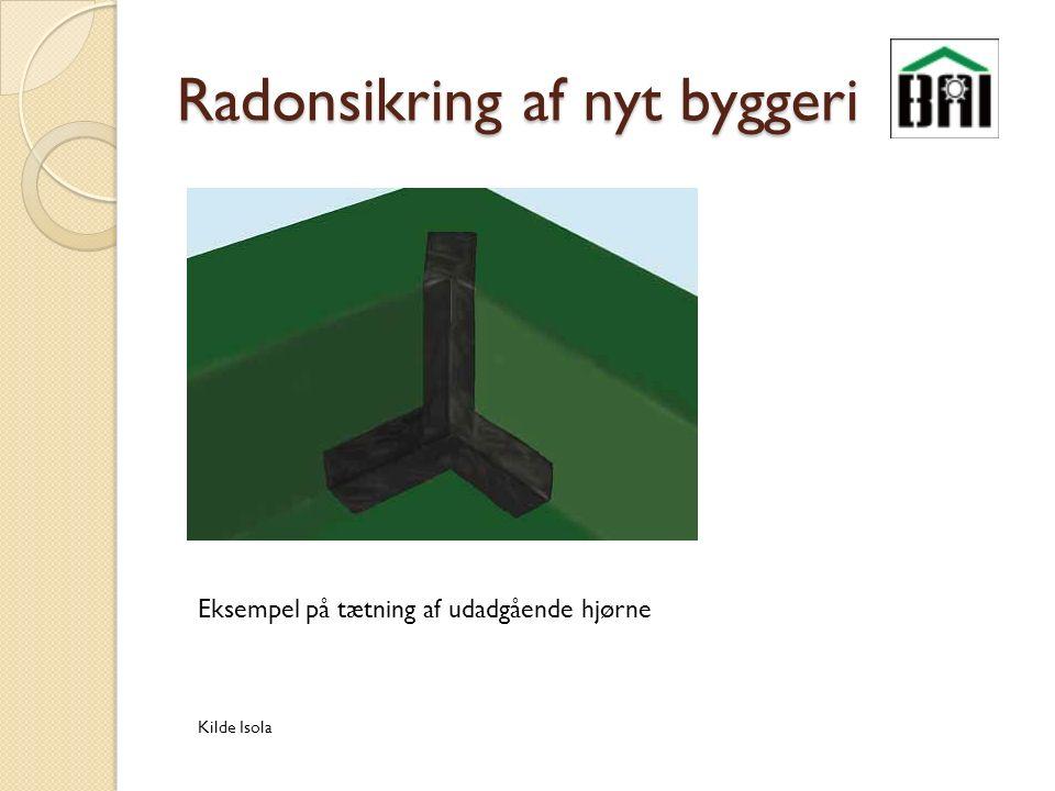 Radonsikring af nyt byggeri Kilde Isola Eksempel på tætning af udadgående hjørne
