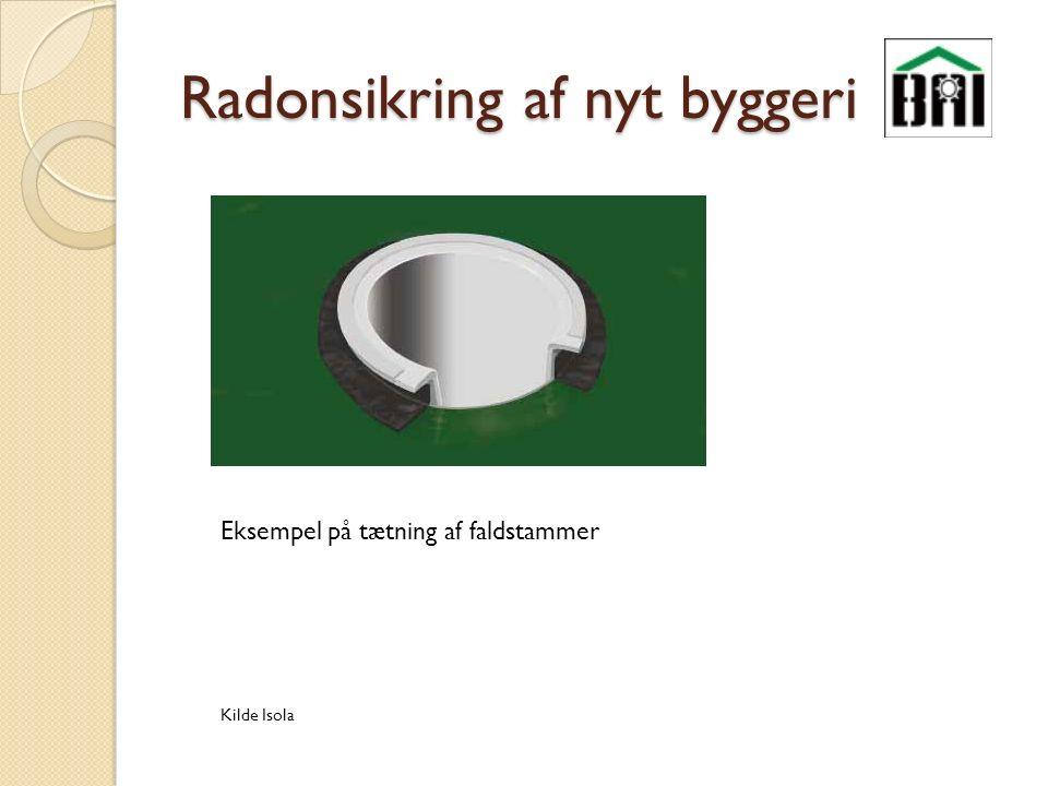 Radonsikring af nyt byggeri Kilde Isola Eksempel på tætning af faldstammer