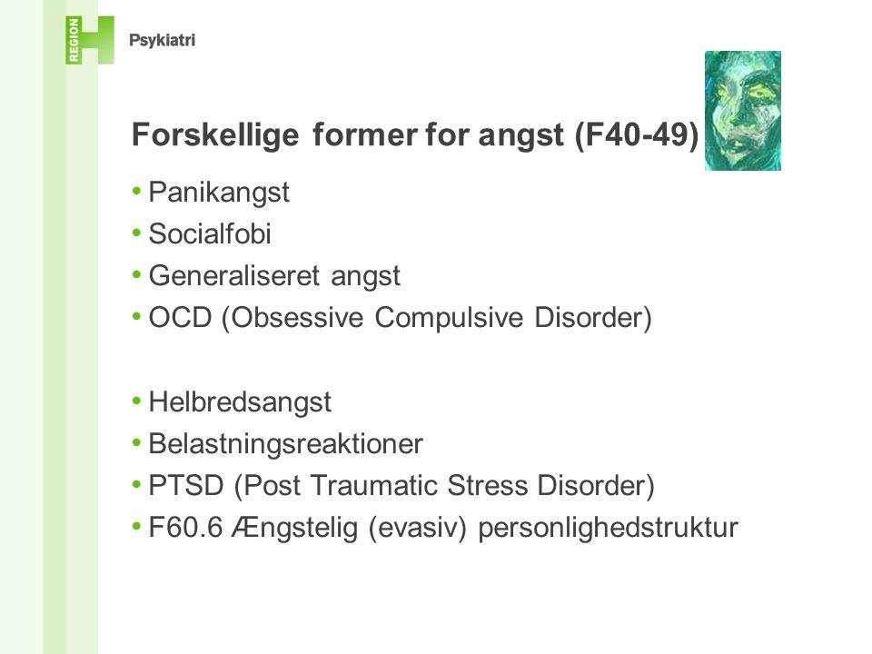 Forskellige former for angst (F40-49) Panikangst Socialfobi Generaliseret angst OCD (Obsessive Compulsive Disorder) Helbredsangst Belastningsreaktioner PTSD (Post Traumatic Stress Disorder) F60.6 Ængstelig (evasiv) personlighedstruktur