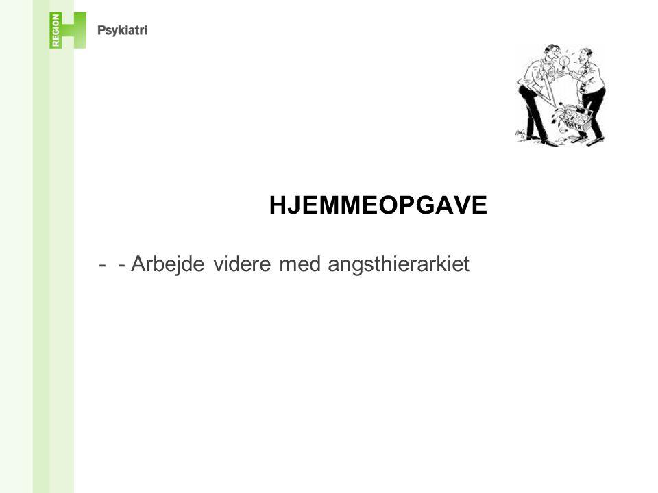 HJEMMEOPGAVE - - Arbejde videre med angsthierarkiet