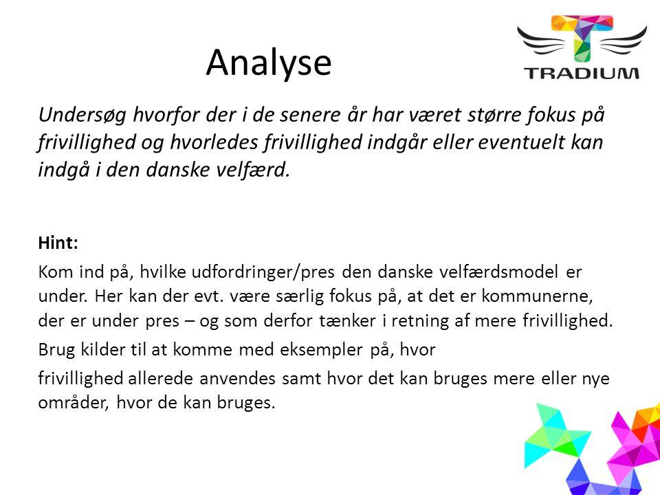 Analyse Undersøg hvorfor der i de senere år har været større fokus på frivillighed og hvorledes frivillighed indgår eller eventuelt kan indgå i den danske velfærd.