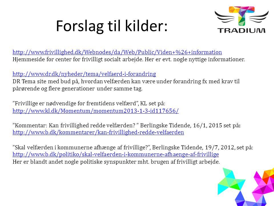 Forslag til kilder: http://www.frivillighed.dk/Webnodes/da/Web/Public/Viden+%26+information Hjemmeside for center for frivilligt socialt arbejde.