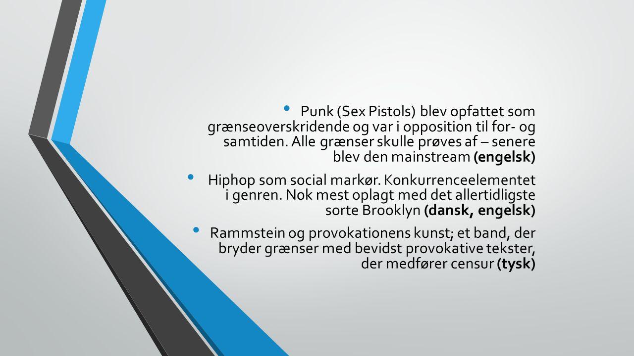 Punk (Sex Pistols) blev opfattet som grænseoverskridende og var i opposition til for- og samtiden.