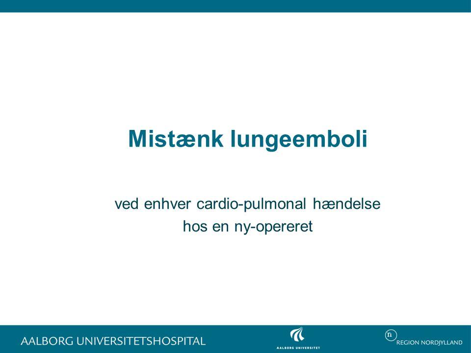 Mistænk lungeemboli ved enhver cardio-pulmonal hændelse hos en ny-opereret