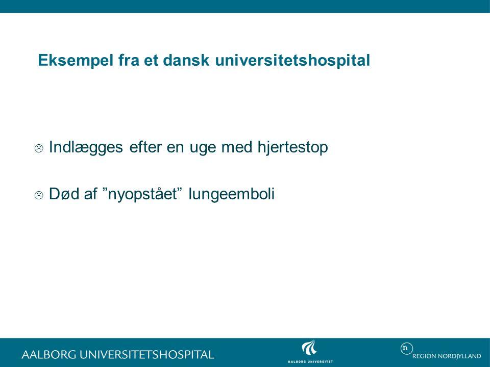 Eksempel fra et dansk universitetshospital  Indlægges efter en uge med hjertestop  Død af nyopstået lungeemboli