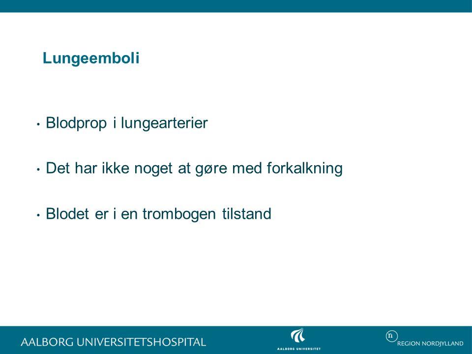 Lungeemboli Blodprop i lungearterier Det har ikke noget at gøre med forkalkning Blodet er i en trombogen tilstand