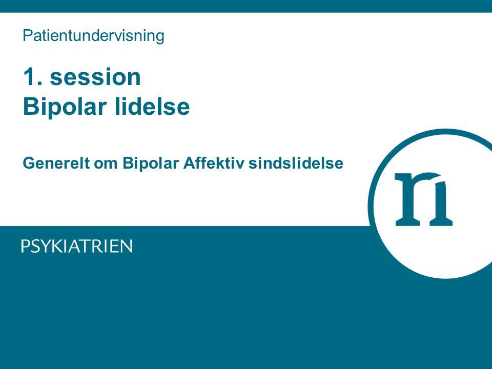 Patientundervisning 1. session Bipolar lidelse Generelt om Bipolar Affektiv sindslidelse