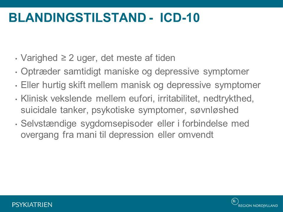 16 BLANDINGSTILSTAND - ICD-10 Varighed ≥ 2 uger, det meste af tiden Optræder samtidigt maniske og depressive symptomer Eller hurtig skift mellem manisk og depressive symptomer Klinisk vekslende mellem eufori, irritabilitet, nedtrykthed, suicidale tanker, psykotiske symptomer, søvnløshed Selvstændige sygdomsepisoder eller i forbindelse med overgang fra mani til depression eller omvendt