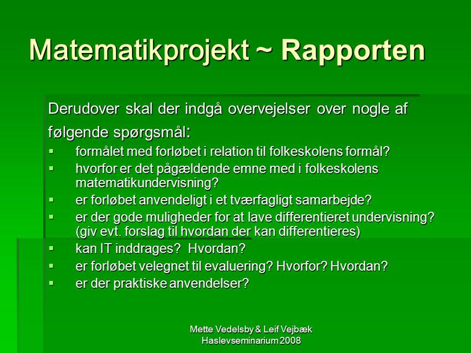 Mette Vedelsby & Leif Vejbæk Haslevseminarium 2008 Matematikprojekt ~ Rapporten Derudover skal der indgå overvejelser over nogle af følgende spørgsmål :  formålet med forløbet i relation til folkeskolens formål.