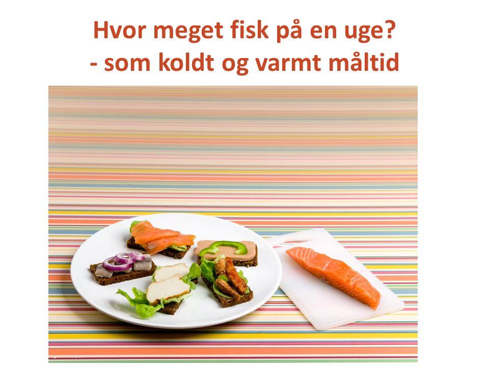 Hvor meget fisk på en uge - som koldt og varmt måltid