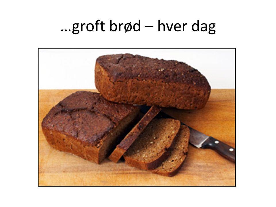 …groft brød – hver dag