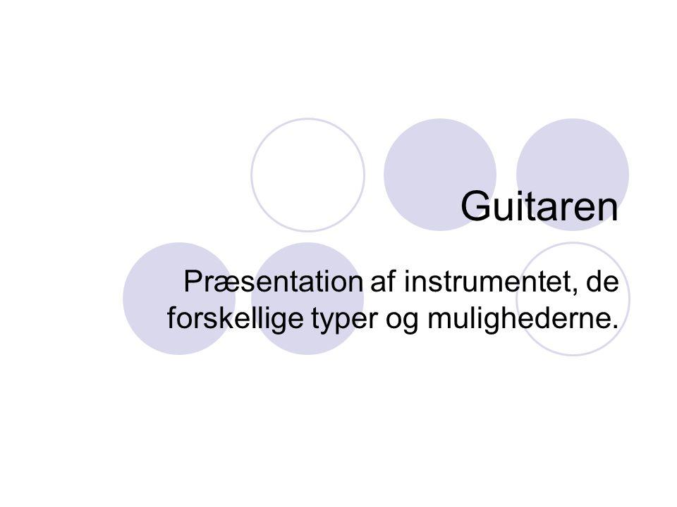 Guitaren Præsentation af instrumentet, de forskellige typer og mulighederne.