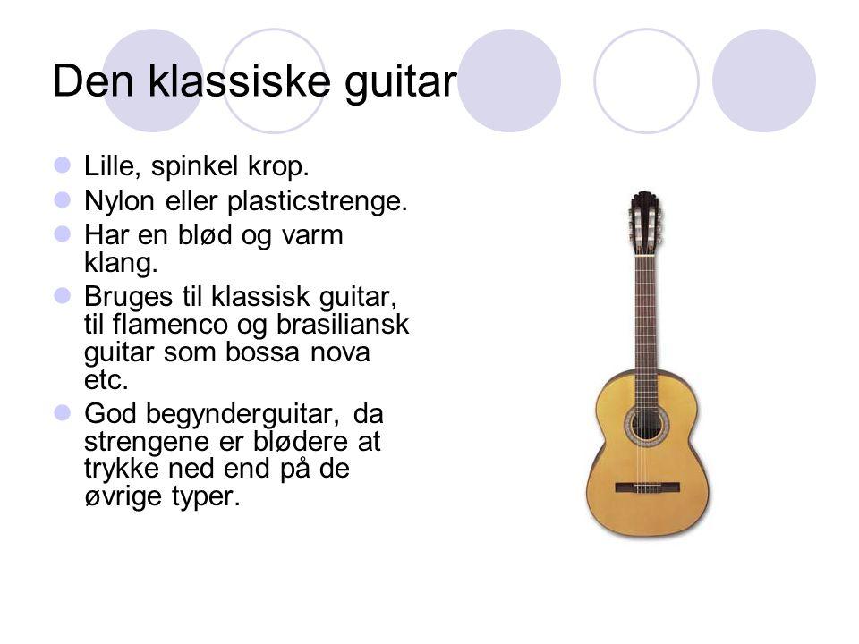 Den klassiske guitar Lille, spinkel krop. Nylon eller plasticstrenge.