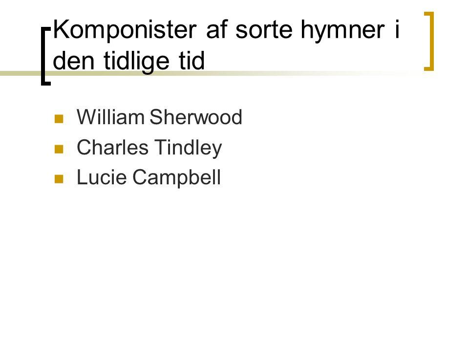 Komponister af sorte hymner i den tidlige tid William Sherwood Charles Tindley Lucie Campbell