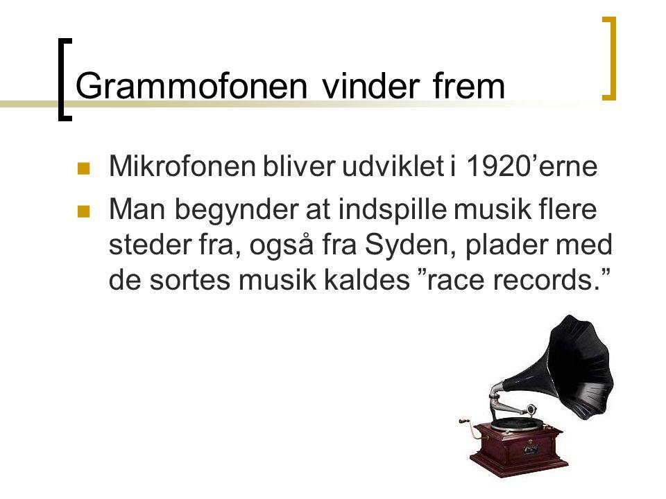 Grammofonen vinder frem Mikrofonen bliver udviklet i 1920'erne Man begynder at indspille musik flere steder fra, også fra Syden, plader med de sortes musik kaldes race records.