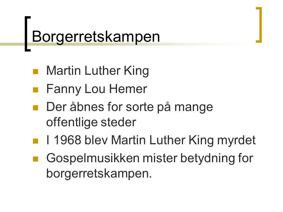 Borgerretskampen Martin Luther King Fanny Lou Hemer Der åbnes for sorte på mange offentlige steder I 1968 blev Martin Luther King myrdet Gospelmusikken mister betydning for borgerretskampen.