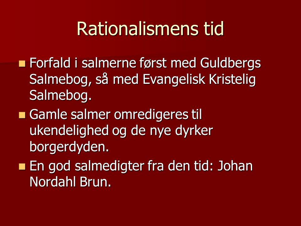 Rationalismens tid Forfald i salmerne først med Guldbergs Salmebog, så med Evangelisk Kristelig Salmebog.