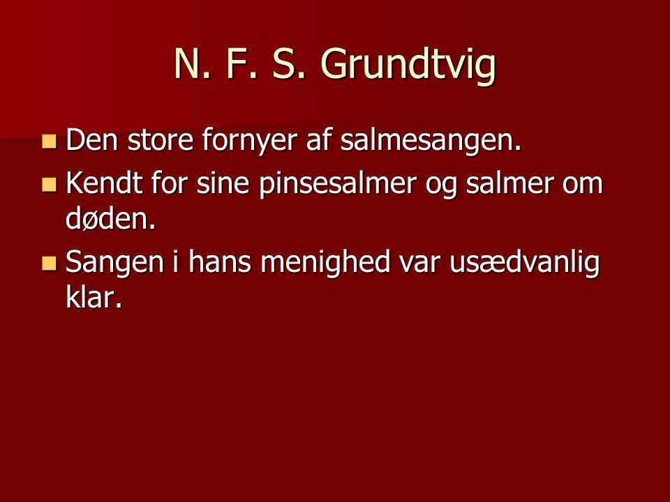 N. F. S. Grundtvig Den store fornyer af salmesangen.