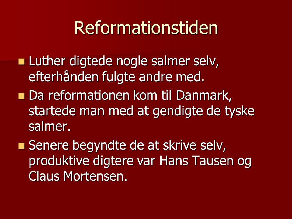 Reformationstiden Luther digtede nogle salmer selv, efterhånden fulgte andre med.