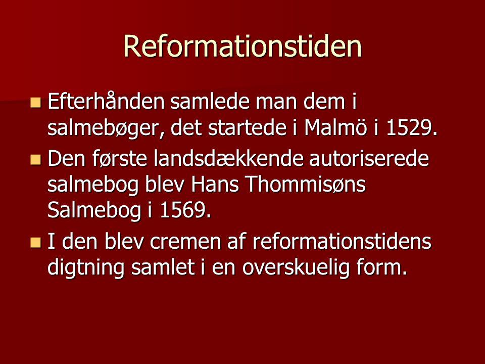 Reformationstiden Efterhånden samlede man dem i salmebøger, det startede i Malmö i 1529.