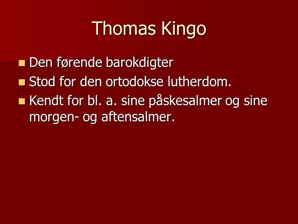 Thomas Kingo Den førende barokdigter Den førende barokdigter Stod for den ortodokse lutherdom.