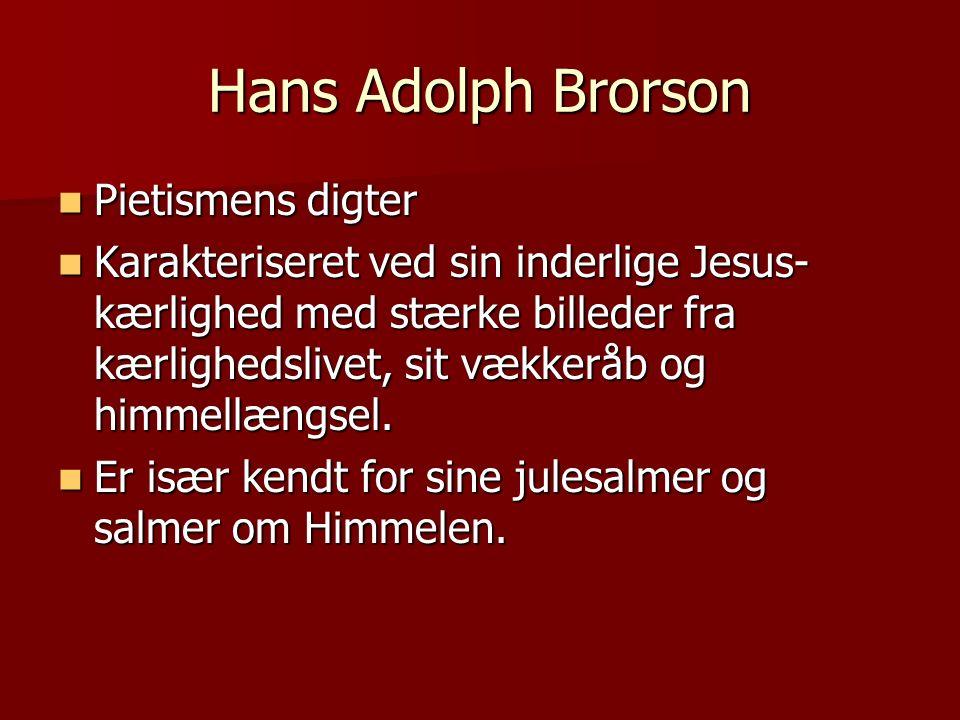 Hans Adolph Brorson Pietismens digter Pietismens digter Karakteriseret ved sin inderlige Jesus- kærlighed med stærke billeder fra kærlighedslivet, sit vækkeråb og himmellængsel.