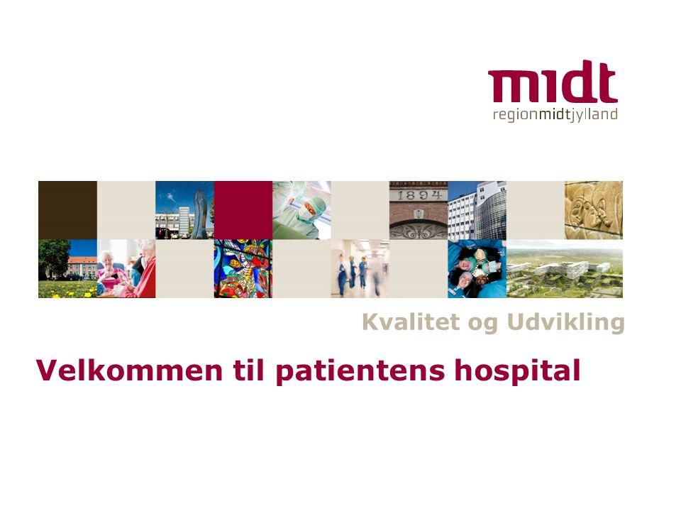 www.regionmidtjylland.dk Kvalitet og Udvikling Velkommen til patientens hospital